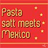 Pasta satt meets Mexico